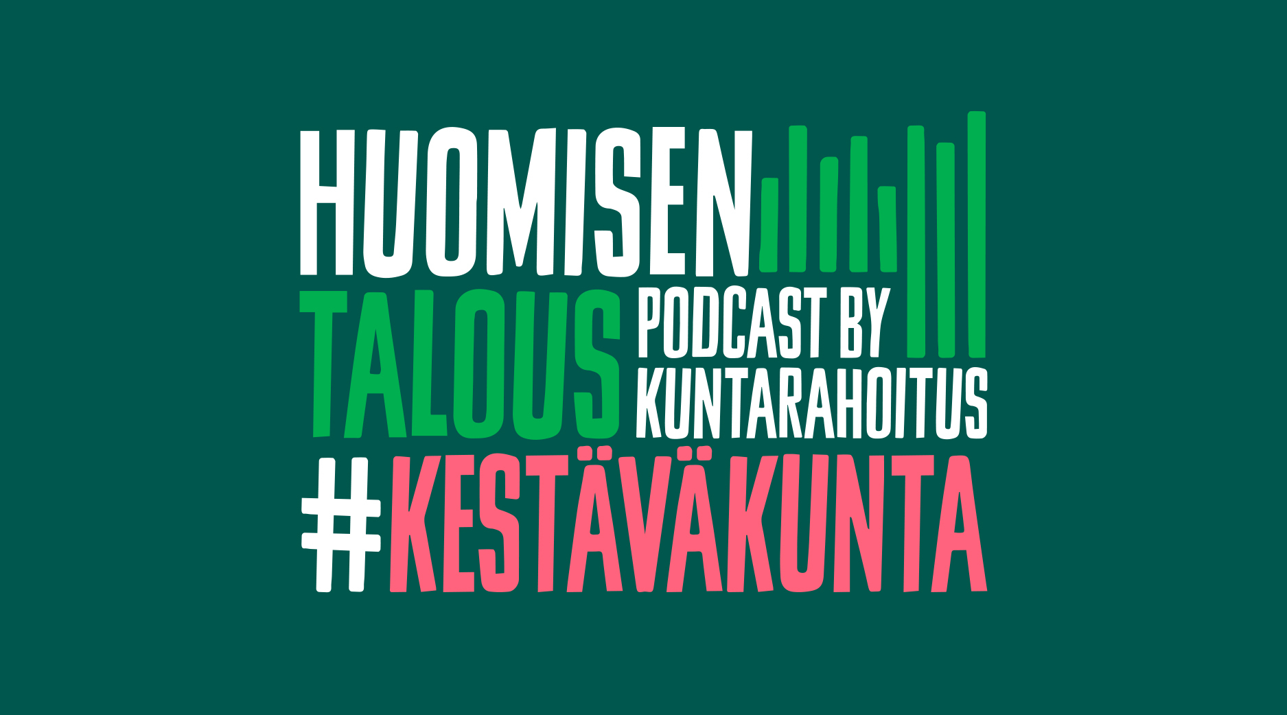 """Huomisen talous -podcastin kansikuva: tummanvihreä tausta, jolla teksti """"Huomisen talous – podcast by Kuntarahoitus"""" sekä kampanjanosto #kestäväkunta."""