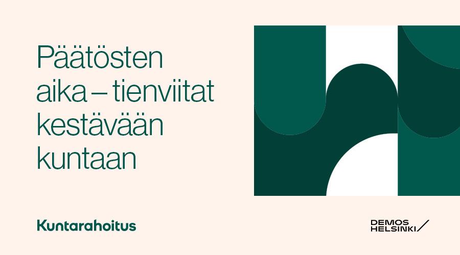 Kuvituskuva: Päätösten aika – tienviitat kestävään kuntaan. Alalaidassa Kuntarahoituksen ja Demos Helsingin logot.